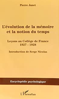 L'Evolution de la m�moire et la notion du temps : le�ons au coll�ge de France 1927-1928 par Pierre Janet