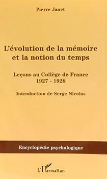 L'Evolution de la m�moire et la notion du temps : le�ons au coll�ge de France 1927-1928 par Janet