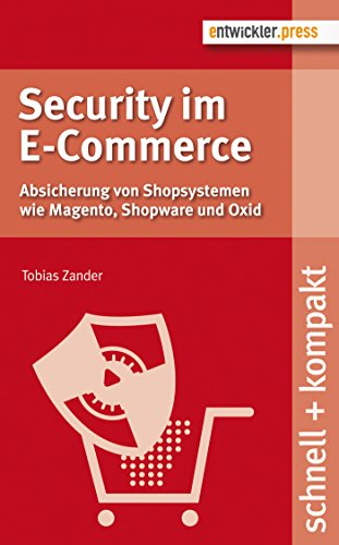 Security im E-Commerce. Absicherung von Shopsystemen wie Magento, Shopware und Oxid (schnell + kompakt 54) (German Edition)