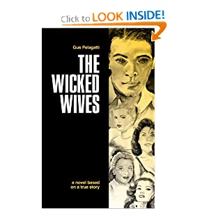 Amazon.com: The Wicked Wives: A novel based on a true story (9781936780631): Gus Pelagatti: Books