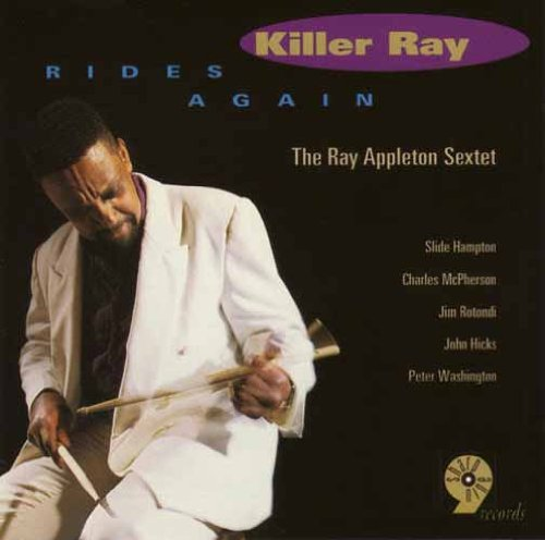 Killer Ray Rides Again by Ray Appleton, Slide Hampton, Charles McPherson, Jim Rotondi and John Hicks