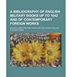 img - for A Bibliography of English Military Books Up to 1642 and of Contemporary Foreign Works(Paperback) - 2013 Edition book / textbook / text book