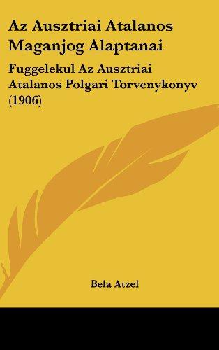 AZ Ausztriai Atalanos Maganjog Alaptanai: Fuggelekul AZ Ausztriai Atalanos Polgari Torvenykonyv (1906)