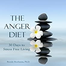 The Anger Diet: Thirty Days to Stress-Free Living (       UNABRIDGED) by Brenda Shoshanna PhD Narrated by Rich Grimshaw