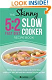 The Skinny 5:2 Diet Slow Cooker Recipe Book: Skinny Slow Cooker Recipe And Menu Ideas Under 100, 200, 300 And 400 Calories For Your 5:2 Diet (Kitchen Collection )
