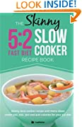 The Skinny 5:2 Diet Slow Cooker Recipe Book: Skinny Slow Cooker Recipe And Menu Ideas Under 100, 200, 300 And 400 Calories For Your 5:2 Diet (Kitchen Collection)