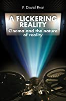 A Flickering Reality: Cinema and the Nature of Reality