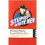 """Stupid White Men: Eine Abrechnung mit dem Amerika unter George W. Bushvon """"Michael Moore"""""""