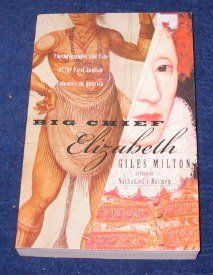 Big Chief Elizabeth: The Adventures and Fate of the First English Colonists in America, Giles Milton