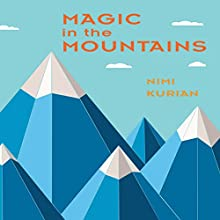 Magic in the Mountains Audiobook by Nimi Kurian Narrated by Sarah Elizabeth Gerstenberg