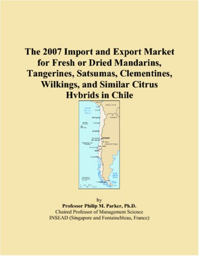 The 2007 Import and Export Market for Fresh or Dried Mandarins, Tangerines, Satsumas, Clementines, Wilkings, and Similar Citrus Hybrids in Chile