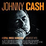 Johnny Cash I Still Miss Someone: Greatest Hits