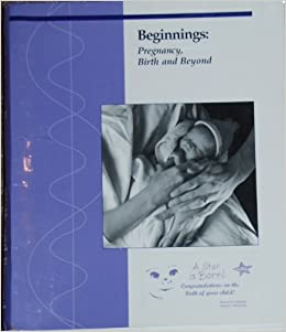 Beginnings: Pregnancy, Birth, And Beyond