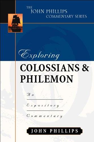 Exploring Colossians and Philemon (John Phillips Commentary Series) (The John Phillips Commentary Series)