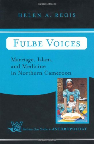 Fulbe Voices: Marriage, Islam, And Medicine In Northern...