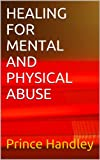 img - for HEALING FOR MENTAL AND PHYSICAL ABUSE book / textbook / text book
