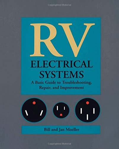 By Bill Moeller Rv Electrical Systems: A Basic Guide To Troubleshooting, Repairing And Improvement (1St Edition)