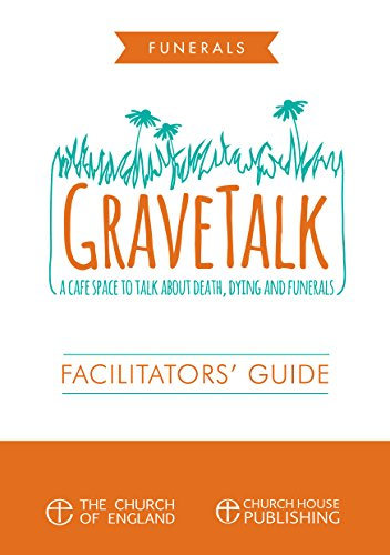 Gravetalk: Facilitator's Guide: A Cafe Space to Talk about Death, Dying and Funerals