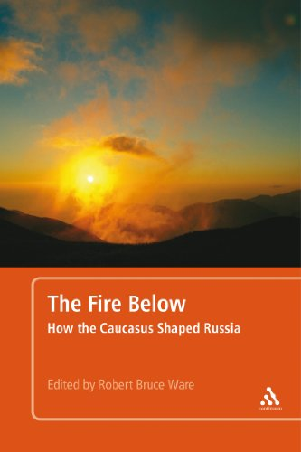 The Fire Below: How the Caucasus Shaped Russia: Robert Bruce Ware: 9781441107930: Books - Amazon.ca