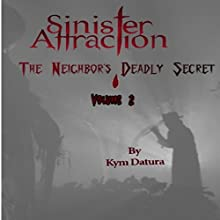 Sinister Attraction: The Neighbor's Deadly Secret, Volume 2 (       UNABRIDGED) by Kym Datura Narrated by Kym Datura