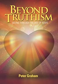 (FREE on 9/10) Beyond Truthism: Seeing Through The Veil Of Tears by Peter Graham - http://eBooksHabit.com