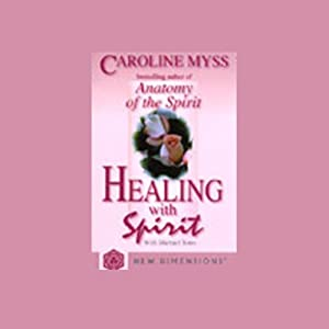 Healing with Spirit | [Caroline Myss, Michael Toms]