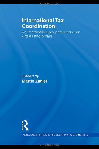 International Tax Coordination: An Interdisciplinary Perspective on Virtues and Pitfalls (Routledge International Studies in Money and Banking)
