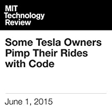 Some Tesla Owners Pimp Their Rides with Code Other by Will Knight Narrated by Todd Mundt
