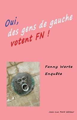 Oui des gens de gauche votent FN!: Enquête dans le Sud-Ouest de la France sur le vote Front National (French Edition)
