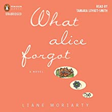 What Alice Forgot (       UNABRIDGED) by Liane Moriarty Narrated by Tamara Lovatt-Smith