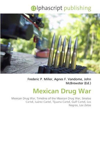 Mexican Drug War: Mexican Drug War, Timeline of the Mexican Drug War, Sinaloa Cartel, Juárez Cartel, Tijuana Cartel, Gulf Cartel, Los Negros, Los Zetas