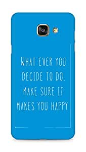 AMEZ whatever you decide to do it happy Back Cover For Samsung Galaxy A7 (2016 EDITION)