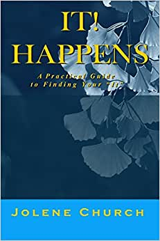 It! Happens: A Practical Guide To Finding Your It
