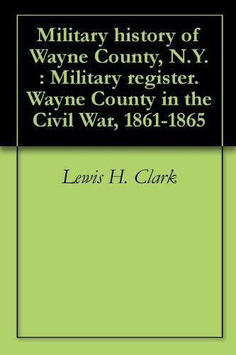 military-history-of-wayne-county-ny-military-register-wayne-county-in-the-civil-war-1861-1865