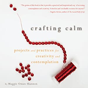 Crafting Calm: Projects and Practices for Creativity and Contemplation | [Maggie Oman Shannon]