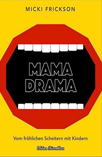 Mama Drama: Vom fröhlichen Scheitern mit Kindern