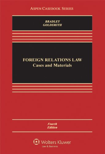Foreign Relations Law: Cases & Materials, Fourth Edition (Aspen Casebook)