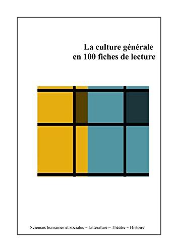 Couverture du livre La culture générale en 100 fiches de lecture: Sciences humaines et sociales, histoire, littérature, théâtre
