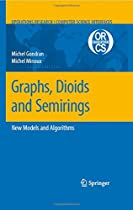 Graphs, Dioids and Semirings: New Models and Algorithms (Operations Research/Computer Science Interfaces Series)