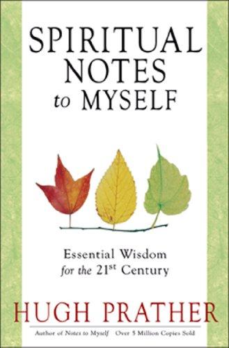 Hugh Prather - Spiritual Notes To Myself: Essential Wisdom For The 21st Century