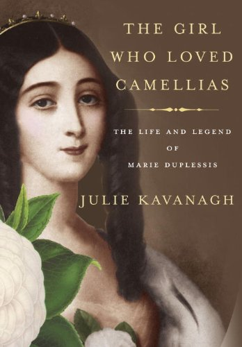 The Girl Who Loved Camellias: The Life and Legend of Marie Duplessis: Julie Kavanagh: 9780307270795: Amazon.com: Books