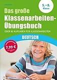 Das große Klassenarbeiten-Übungsbuch Deutsch 5.-8. Klasse: Über 80 Aufgaben für Klassenarbeiten