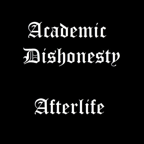 Academic Dishonesty - Afterlife
