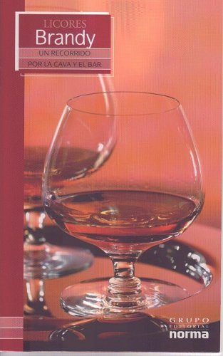 Licores Brandy/ Brandy (Un Recorrido Por La Cava Y El Bar/ a Visit to the Wine Cellar and Bar) (Spanish Edition) by Maria Lia Neira Restrepo