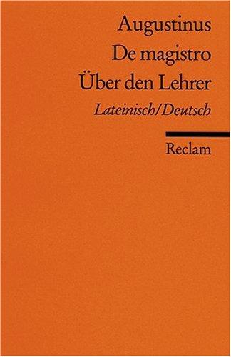 De magistro /Über den Lehrer: Lat. /Dt.
