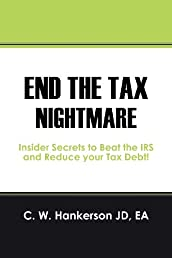 End the Tax Nightmare: Insider Secrets to Beat the IRS and Reduce your Tax Debt!