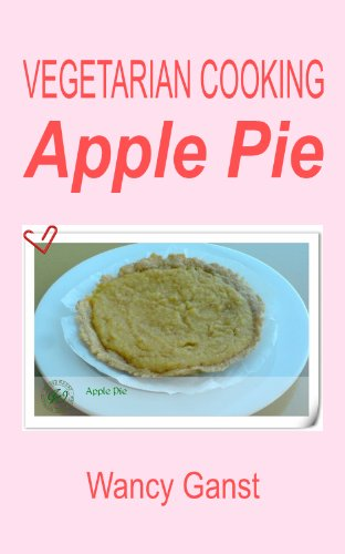 Vegetarian Cooking: Apple Pie (Vegetarian Cooking - Snacks Or Desserts Book 19)