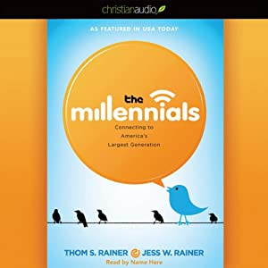 The Millennials: Connecting to America's Largest Generation | [Thom S. Rainer, Jess Rainer]