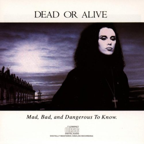 Dead Or Alive - Mad, Bad, and Dangerous to Know - Zortam Music