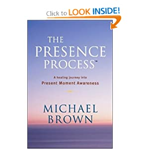 The Presence Process: A Healing Journey Into Present Moment Awareness (v. 1) Michael Brown